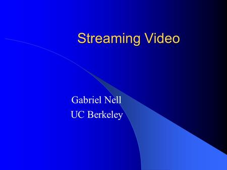 Streaming Video Gabriel Nell UC Berkeley. Outline Scalable MPEG-4 video – Layered coding method – Integrated transport-decoder buffer model RAP streaming.