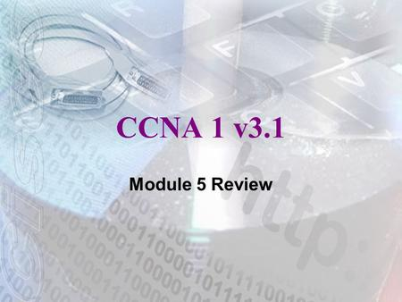 CCNA 1 v3.1 Module 5 Review.