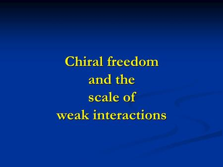 Chiral freedom and the scale of weak interactions.