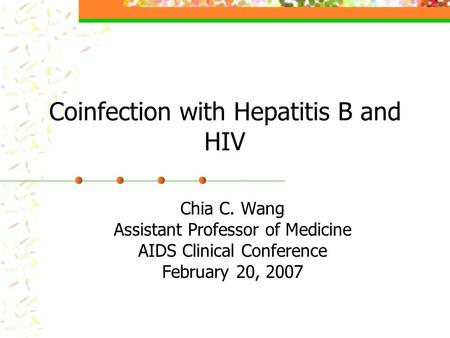 Coinfection with Hepatitis B and HIV Chia C. Wang Assistant Professor of Medicine AIDS Clinical Conference February 20, 2007.
