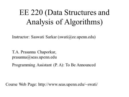 EE 220 (Data Structures and Analysis of Algorithms) Instructor: Saswati Sarkar T.A. Prasanna Chaporkar, Programming.