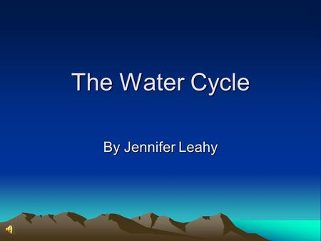 The Water Cycle By Jennifer Leahy.