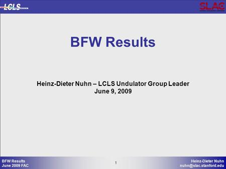 1 Heinz-Dieter Nuhn 1 BFW Results June 2009 FAC BFW Results Heinz-Dieter Nuhn – LCLS Undulator Group Leader June 9, 2009.