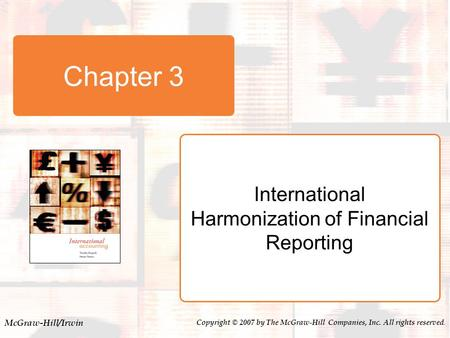 McGraw-Hill/Irwin Copyright © 2007 by The McGraw-Hill Companies, Inc. All rights reserved. Chapter 3 International Harmonization of Financial Reporting.