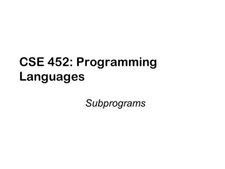 CSE 452: Programming <strong>Languages</strong>