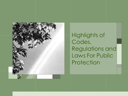 Highlights of Codes, Regulations and Laws For Public Protection.