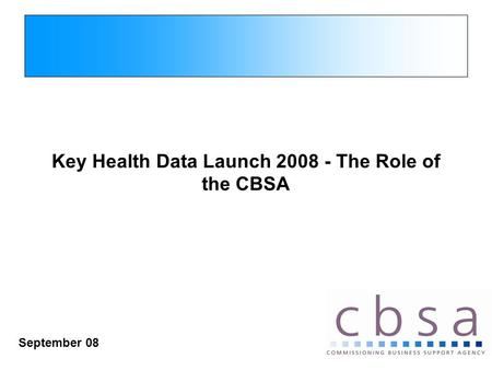 Key Health Data Launch 2008 - The Role of the CBSA September 08.