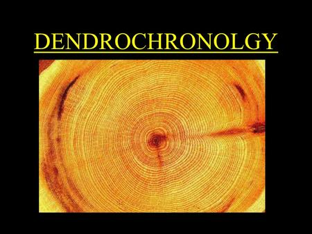 DENDROCHRONOLGY. General Principles In most trees, new water and food-conducting cells are added to the outer perimeter of the trunk at the start of each.