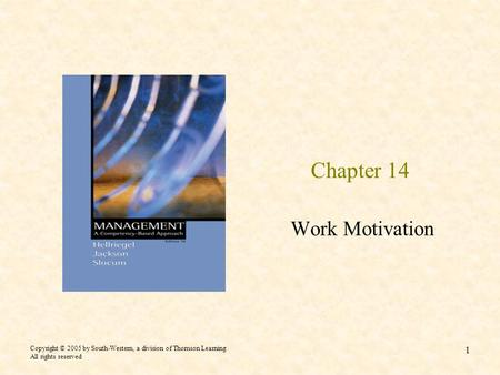 Copyright © 2005 by South-Western, a division of Thomson Learning All rights reserved 1 Chapter 14 Work Motivation.