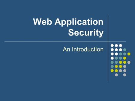 Web Application Security An Introduction. OWASP Top Ten Exploits *Unvalidated Input Broken Access Control Broken Authentication and Session Management.