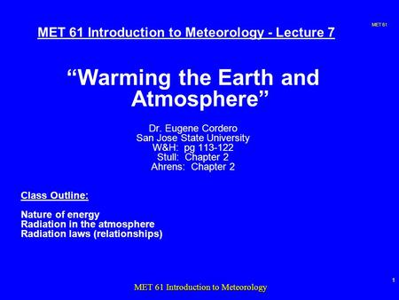 "MET 61 1 MET 61 Introduction to Meteorology MET 61 Introduction to Meteorology - Lecture 7 ""Warming the Earth and Atmosphere"" Dr. Eugene Cordero San Jose."