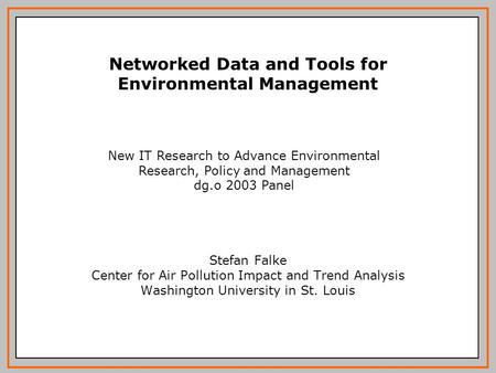 Stefan Falke Center for Air Pollution Impact and Trend Analysis Washington University in St. Louis Networked Data and Tools for Environmental Management.