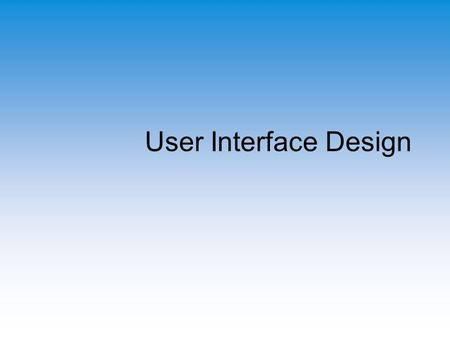 User Interface Design. Overview The Developer's Responsibilities Goals and Considerations of UI Design Common UI Methods A UI Design Process Guidelines.