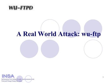 Information Networking Security and Assurance Lab National Chung Cheng University 1 A Real World Attack: wu-ftp.