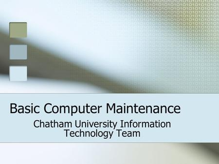 Basic Computer Maintenance Chatham University Information Technology Team.