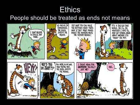 Ethics People should be treated as ends not means.
