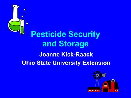 Pesticide Security and Storage Joanne Kick-Raack Ohio State University Extension.