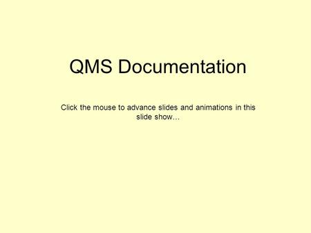 QMS Documentation Click the mouse to advance slides and animations in this slide show…