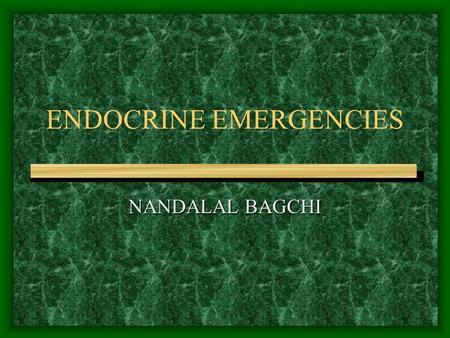 ENDOCRINE EMERGENCIES NANDALAL BAGCHI. CASE 1 40 YEAR OLD WOMAN ONE DAY AFTER GALL BLADDER SURGERY NAUSEA, VOMITING EXTREME WEAKNESS HYPOTENSION, POOR.