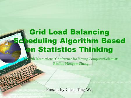 Grid Load Balancing Scheduling Algorithm Based on Statistics Thinking The 9th International Conference for Young Computer Scientists Bin Lu, Hongbin Zhang.