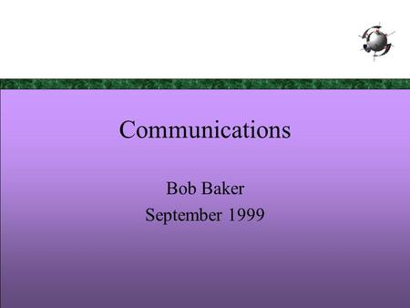 Bob Baker Communications Bob Baker September 1999.