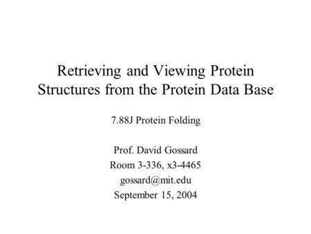 Retrieving and Viewing Protein Structures from the Protein Data Base 7.88J Protein Folding Prof. David Gossard Room 3-336, x3-4465 September.