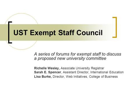 UST Exempt Staff Council A series of forums for exempt staff to discuss a proposed new university committee Richelle Wesley, Associate University Registrar.