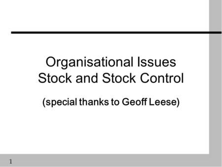 1 Organisational Issues Stock and Stock Control (special thanks to Geoff Leese)