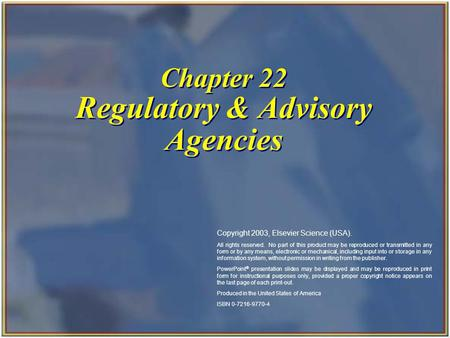Chapter 22 Regulatory & Advisory Agencies Copyright 2003, Elsevier Science (USA). All rights reserved. No part of this product may be reproduced or transmitted.