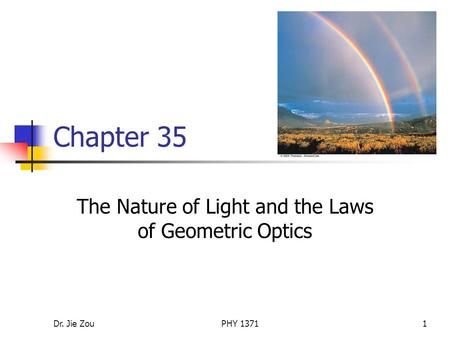 Dr. Jie ZouPHY 13711 Chapter 35 The Nature of Light and the Laws of Geometric Optics.