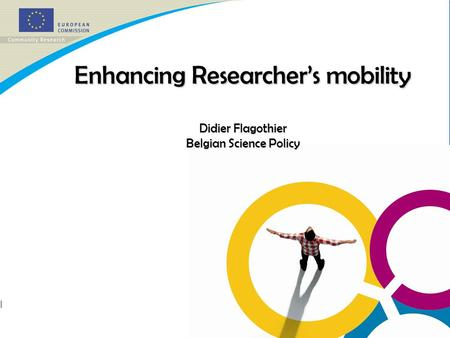 Enhancing Researcher's mobility Didier Flagothier Belgian Science Policy.