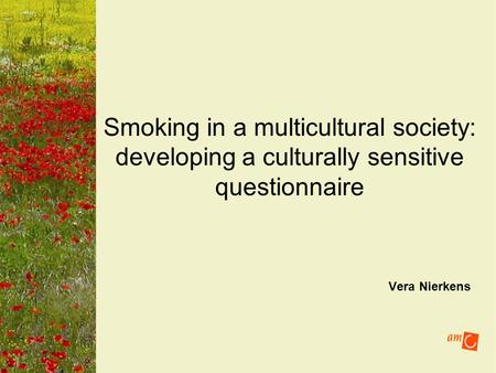 Vera Nierkens Smoking in a multicultural society: developing a culturally sensitive questionnaire.