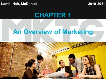 1 Lamb, Hair, McDaniel CHAPTER 1 An Overview of Marketing 2010-2011.