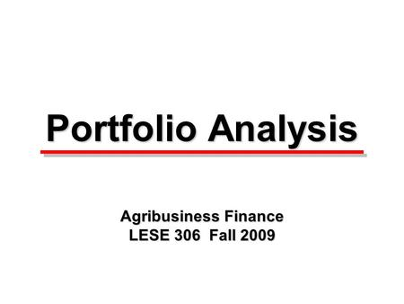 Portfolio Analysis Agribusiness Finance LESE 306 Fall 2009.