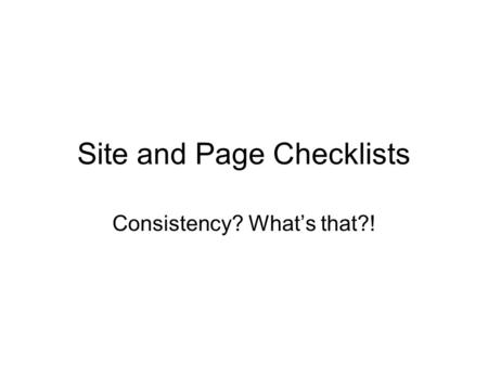 Site and Page Checklists Consistency? What's that?!