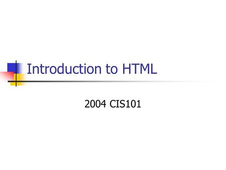 Introduction to HTML 2004 CIS101. What is the Internet? Global network of computers that are connected and communicate via a series of Protocols Protocols.