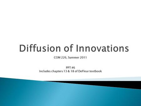 COM 226, Summer 2011 PPT #6 Includes chapters 13 & 18 of DeFleur textbook.