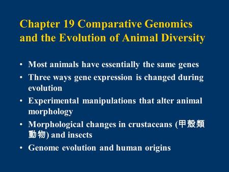 Chapter 19 Comparative Genomics and the Evolution of Animal Diversity Most animals have essentially the same genes Three ways gene expression is changed.