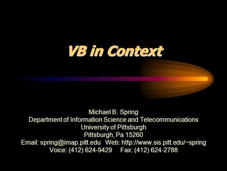 VB in Context Michael B. Spring Department of Information Science and Telecommunications University of Pittsburgh Pittsburgh, Pa 15260