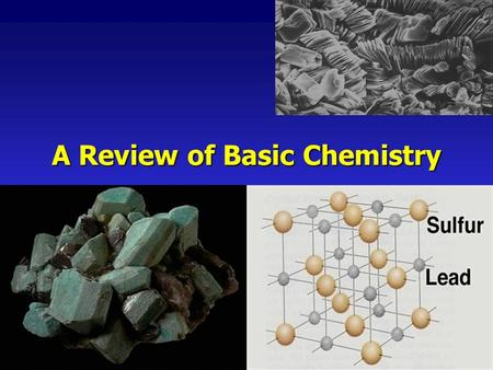 A Review of Basic Chemistry. Minerals Mineral - a naturally occurring inorganic crystalline solid with a definite chemical compositionMineral - a naturally.