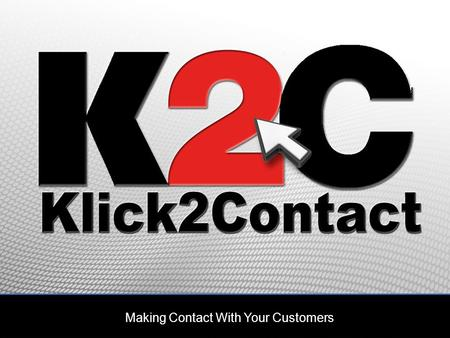 Making Contact With Your Customers. Who are Klick2Contact? Highly experienced telecommunications professionals Backed by major European investment group.