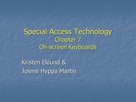 Special Access Technology Chapter 7 On-screen Keyboards Kristen Eklund & Jolene Hyppa Martin.