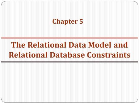 Chapter 5 The Relational Data Model and Relational Database Constraints.