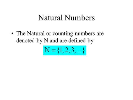 Natural Numbers The Natural or counting numbers are denoted by N and are defined by: