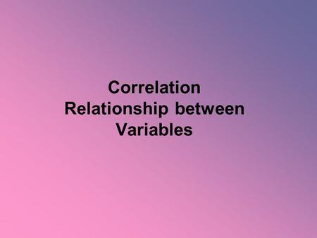 Correlation Relationship between Variables. Statistical Relationships What is the difference between correlation and regression? Correlation: measures.