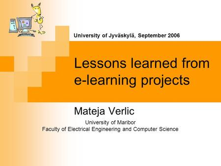 Lessons learned from e-learning projects Mateja Verlic University of Maribor Faculty of Electrical Engineering and Computer Science University of Jyväskylä,