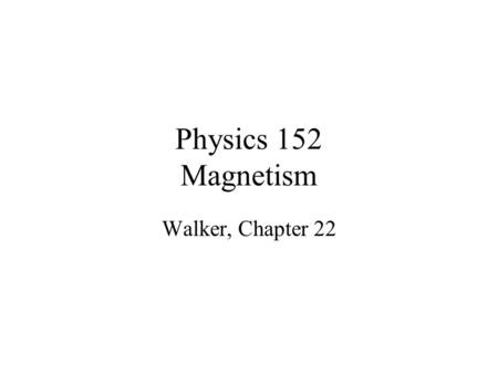 Physics 152 Magnetism Walker, Chapter 22. 2 B Field Outside a Wire Earlier we said that magnetic fields are created by moving charges. A current in a.