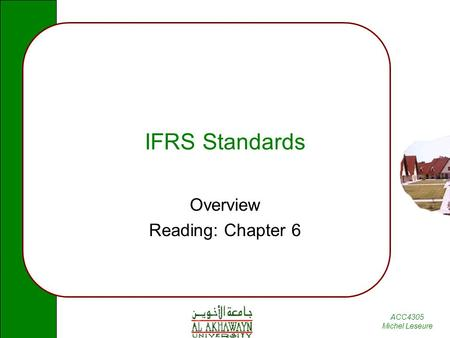 ACC4305 Michel Leseure IFRS Standards Overview Reading: Chapter 6.