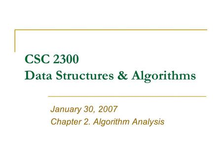 CSC 2300 Data Structures & Algorithms January 30, 2007 Chapter 2. Algorithm Analysis.