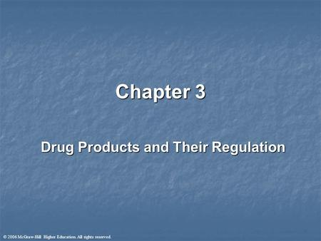 © 2006 McGraw-Hill Higher Education. All rights reserved. Chapter 3 Drug Products and Their Regulation.